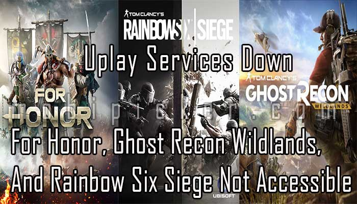 Uplay Services Down: For Honor, Ghost Recon Wildlands, and Rainbow